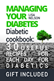 Managing Your Diabetes.Diabetic cookbook: 30 useful recipes for each day for diabetics. (English Edition)