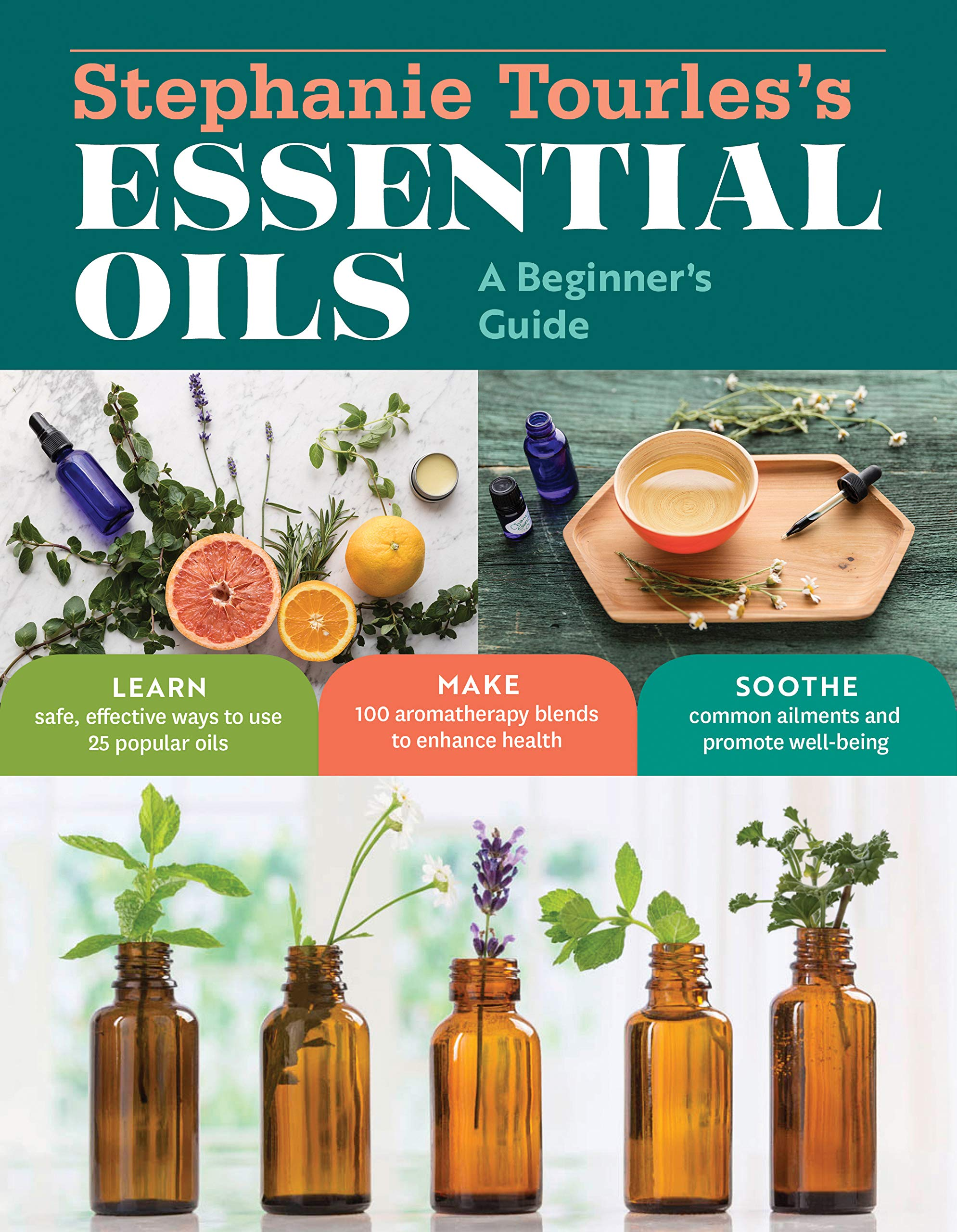 Stephanie Tourles's Essential Oils A Beginner's Guide Learn Safe ...