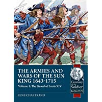 Armies and Wars of the Sun King 1643-1715: Volume 1: The Guard of Louis XIV