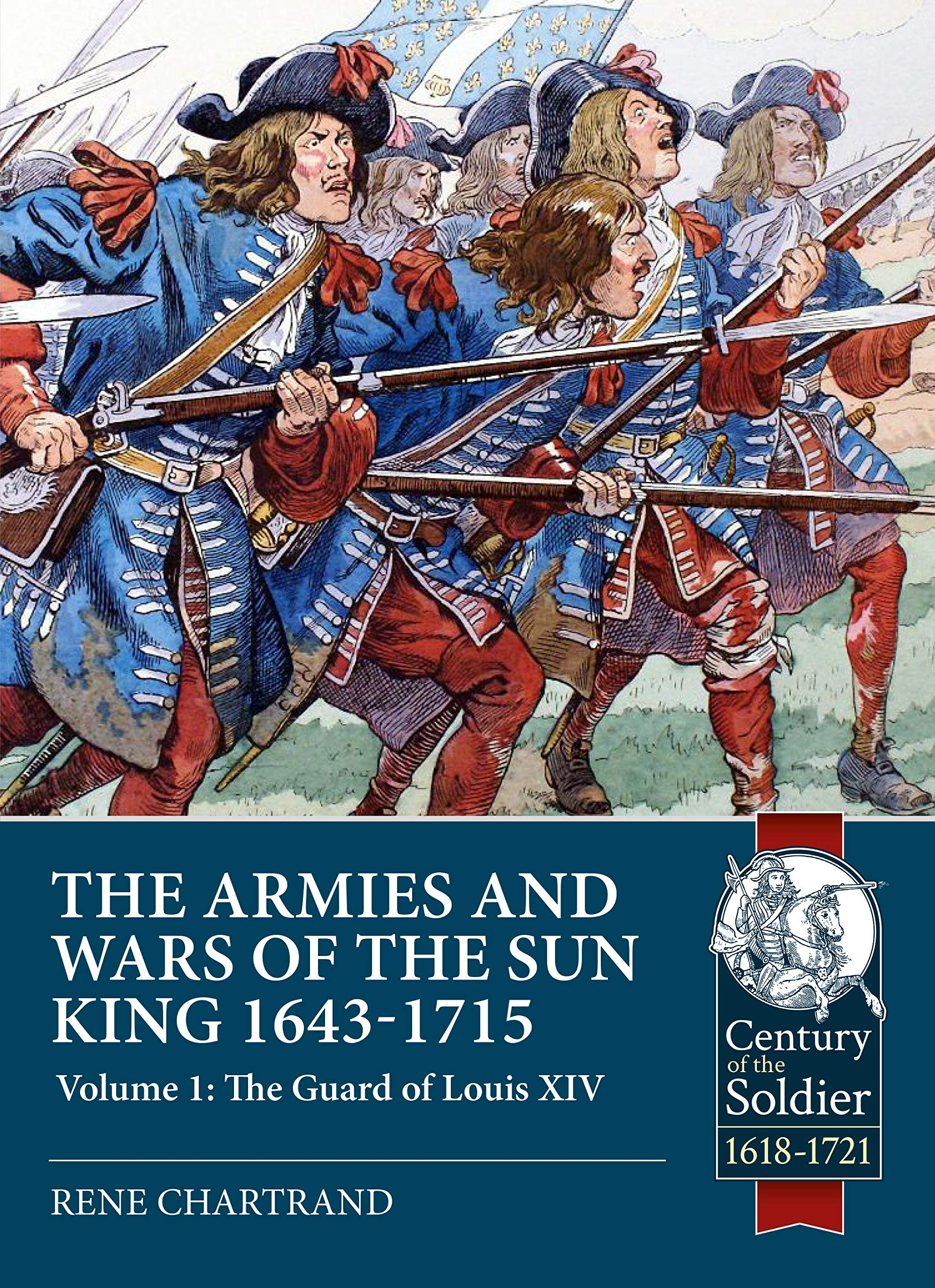 The Armies and Wars of the Sun King 1643-1715. Volume 1: The Guard ...