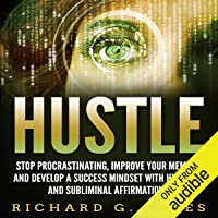 Hustle: Stop Procrastinating, Improve Your Memory and Develop a Success Mindset with Hypnosis and Subliminal Affirmations