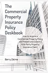 The Commercial Property Insurance Policy Deskbook: How to Acquire a Commercial Property Policy and Present and Collect a First-Party Property Insurance Claim Paperback