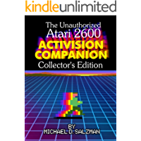 The Unauthorized Atari 2600 Activision Companion - Collector's Edition: All 44 Of Your Favorite Activision Games On The Atari 2600 (English Edition)