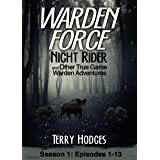 Warden Force: Night Rider and Other True Game Warden Adventures: Episodes 1-13