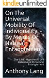 On The Universal Mobility Of Individuality, - By Means Of Natural Entanglement: The (LINE) Hypothesis:  Life Instantiated By Natural Entanglement
