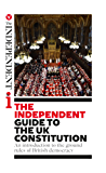 The Independent Guide to the UK Constitution: An introduction to the ground rules of British democracy (English Edition)