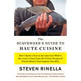 The Scavenger's Guide to Haute Cuisine: How I Spent a Year in the American Wild to Re-create a Feast from the Classic Recipes