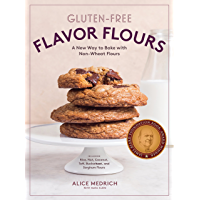 Gluten-Free Flavor Flours: A New Way to Bake with Non-Wheat Flours, Including Rice, Nut, Coconut, Teff, Buckwheat, and…