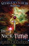 In the Nick of Time (Myrddin's Heir Book 6)