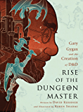 Rise of the Dungeon Master: Gary Gygax and the Creation of D&D