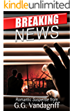 Breaking News: A Novel of Romantic Suspense