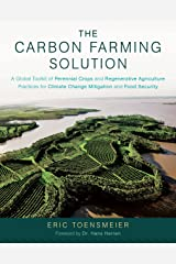 The Carbon Farming Solution: A Global Toolkit of Perennial Crops and Regenerative Agriculture Practices for Climate Change Mitigation and Food Security Kindle Edition