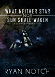 What Neither Star nor Sun Shall Waken: A Sci-Fi Horror Story
