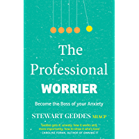 The Professional Worrier: Become the Boss of Your Anxiety (English Edition)