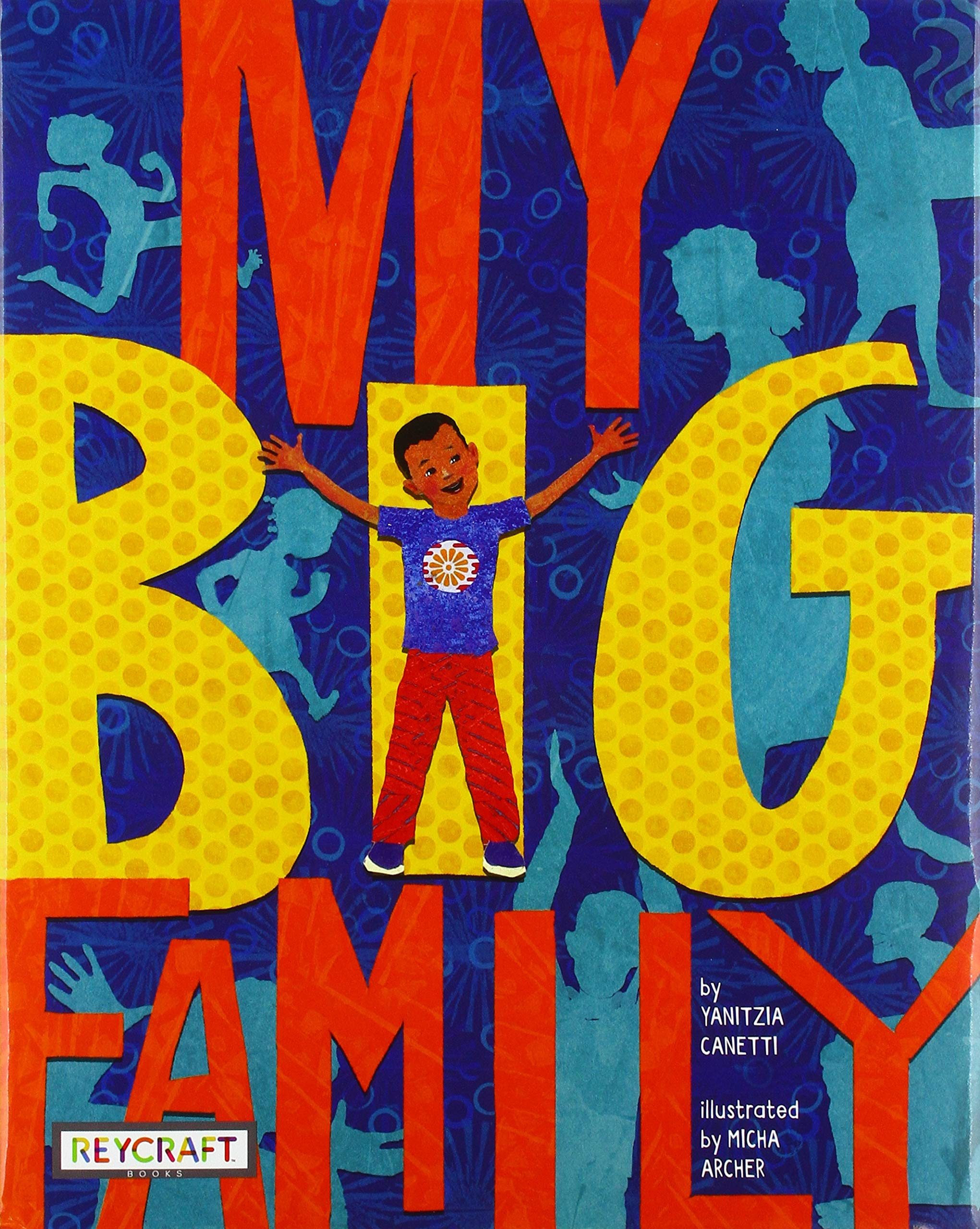 My Big Family: Canetti, Yanitzia, Archer, Micha: 9781478867906: Amazon.com:  Books