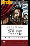 A Difícil Missão de William Tyndale (Um perfil de Homens Piedosos)