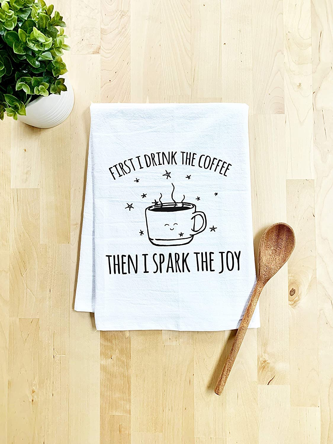 Funny Kitchen Towel, First I Drink The Coffee Then I Spark The Joy, Flour Sack Dish Towel, Sweet Housewarming Gift, White