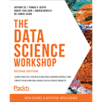 The Data Science Workshop: Learn how you can build machine learning models and create your own real-world data science…
