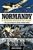 Normandy: A Graphic History of D-Day, The Allied Invasion of Hitler's Fortress Europe