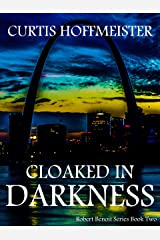 Cloaked in Darkness (Robert Benoit Series Book 2) Kindle Edition