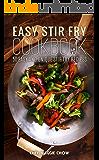 Easy Stir-Fry Cookbook: 50 Easy and Unique Stir Fry Recipes (Stir Fry Cookbook, Stir Fry Recipes, Stir Fry Cooking, Easy Stir Fry Cooking, Easy Stir Fry Cookbook, Easy Stir Fry Recipes Book 1)