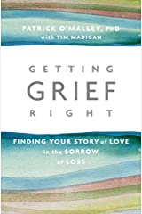 Getting Grief Right: Finding Your Story of Love in the Sorrow of Loss Kindle Edition