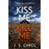 Kiss Me, Kill Me: Gripping. Twisty. Dark. Sinister.