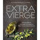 Extra Vierge: L'Huile d'olive, Histoire d'Hommes & Recettes de Grands Chefs