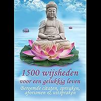 1500 wijsheden voor een gelukkig leven - Beroemde citaten, spreuken, aforismen & uitspraken