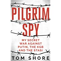 Pilgrim Spy: My secret war against Putin, the KGB and the Stasi