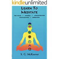 Learn to Meditate: The Yogas   Chakras   Concentration   Visualization   Liberation (English Edition)