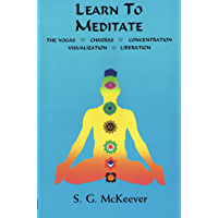 Learn to Meditate: The Yogas | Chakras | Concentration | Visualization | Liberation (English Edition)