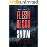 Flesh, Blood and Snow: A Quivering Thriller To Shake Your Soul