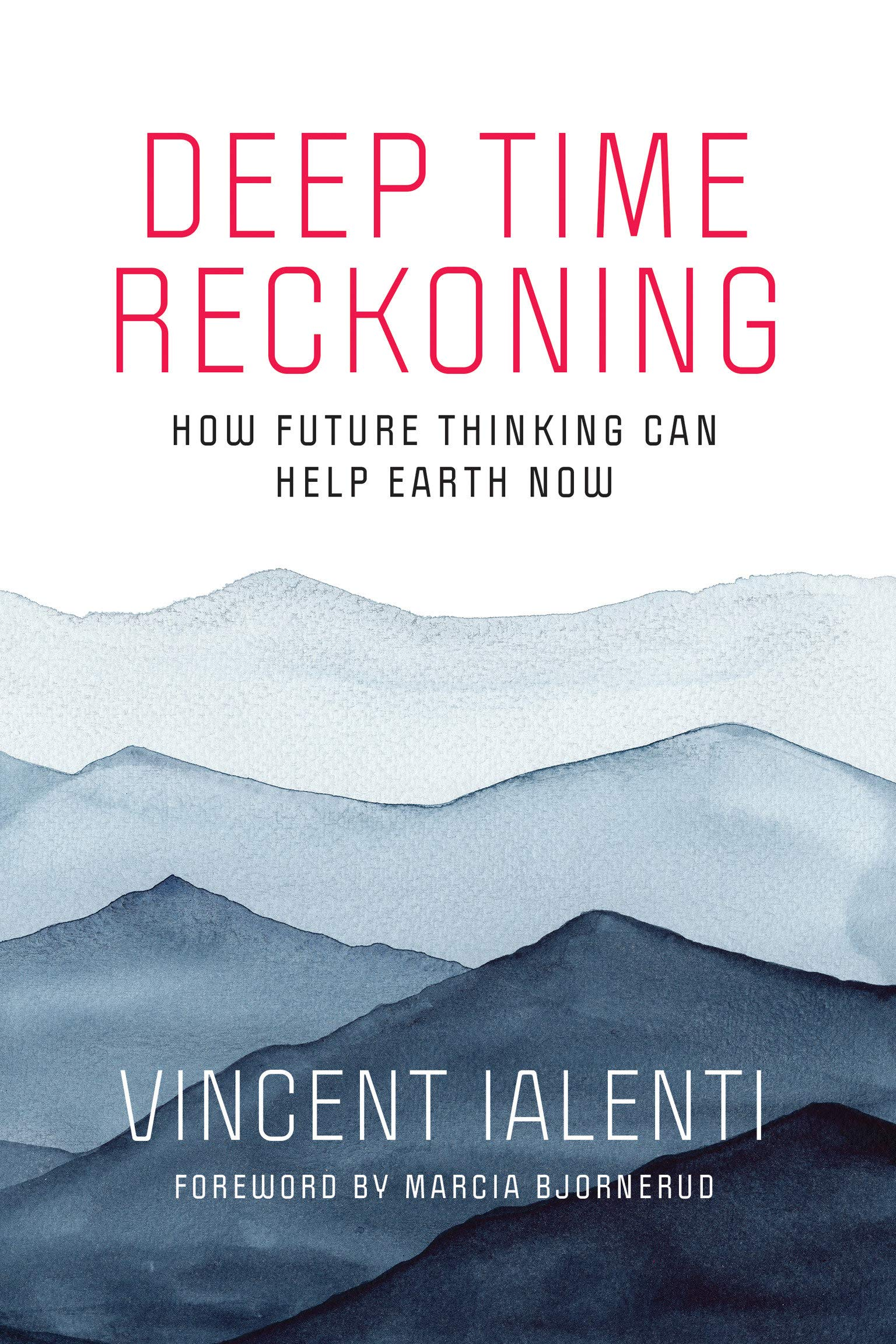 Deep Time Reckoning: How Future Thinking Can Help Earth Now (One Planet)