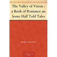 The Valley of Vision : a Book of Romance an Some Half Told Tales (English Edition)