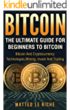 Bitcoin: The Ultimate Guide For Beginners to Bitcoin and Cryptocurrency Te (Bitcoin Mining, Bitcoin for beginners, Bitcoin Guide)