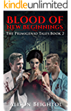 Blood of New Beginnings: The Primigenio Tales Book 2