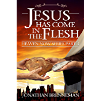 Jesus Has Come In The Flesh (Heaven Now Book 3) (English Edition)