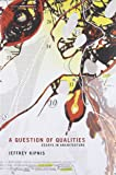 A Question of Qualities: Essays in Architecture (Writing Architecture)