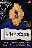 Adrishya - True Stories of Indian Spies