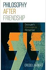 Philosophy after Friendship: Deleuze's Conceptual Personae Kindle Edition