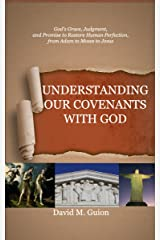 Understanding Our Covenants with God: God's Grace, Judgment, and Promise to Restore Human Perfection, from Adam to Moses to Jesus Kindle Edition