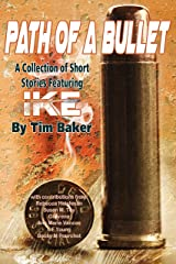 Path of a Bullet - A Collection of Short Stories featuring Ike Kindle Edition