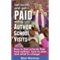Sell Books and get PAID doing Author School Visits: How to find schools that host authors, how to plan and what to charge