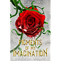Pigments of My Imagination: 2020 Seventh-Anniversary Edition (Soul Painters Book 1)