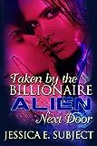 Taken by the Billionaire Alien Next Door: SciFi Alien Erotica