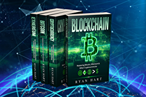 Blockchain Collection: The Ultimate Guide To Mastering Bitcoin; Ethereum & Other Cryptocurrencies - Litecoin; Ripple; Putincoin and Many More! (Smart Contracts; Dapps; Investing; Mining etc.)