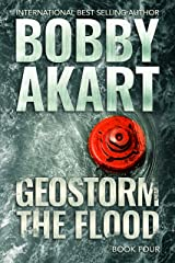 Geostorm The Flood: A Post Apocalyptic EMP Survival Thriller (The Geostorm Series Book 4) Kindle Edition