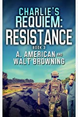Charlie's Requiem: Resistance: Book 3 Kindle Edition