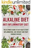 Alkaline Diet & Anti- Inflammatory Diet For Beginners:: The Ultimate Guide To Eat Healty, Fight Inflammation, Lose Weight and Fight Chronic Disease